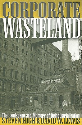 Corporate Wasteland By High, Steven/ Lewis, David W.